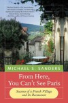 From Here, You Can't See Paris: Seasons of a French Village and Its Restaurant - Michael S. Sanders
