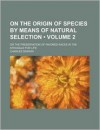 On the Origin of Species by Means of Natural Selection, Vol 2 - Charles Darwin