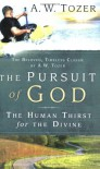 The Pursuit of God: The Human Thirst for the Divine - A.W. Tozer
