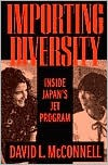 Importing Diversity: Inside Japan's JET Program - David L. McConnell