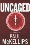 Uncaged - Paul McKellips