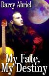 My Fate, My Destiny - Darcy Abriel
