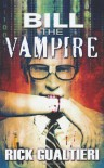 Bill The Vampire (The Tome of Bill) (Volume 1) - Rick Gualtieri