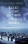 Alles Licht, das wir nicht sehen: Roman - Anthony Doerr