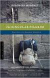 The Singular Pilgrim: Travels on Sacred Ground - Rosemary Mahoney