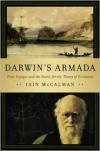 Darwin's Armada: Four Voyages and the Battle for the Theory of Evolution - Iain McCalman