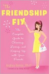The Friendship Fix: The Complete Guide to Choosing, Losing, and Keeping Up with Your Friends - Andrea Bonior