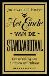 Het Einde van de Standaardtaal: Een wisseling van Europese taalcultuur (Paperback) - Joop van der Horst