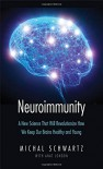 Neuroimmunity: A New Science That Will Revolutionize How We Keep Our Brains Healthy and Young - Michal Schwartz, Anat London, Olle Lindvall