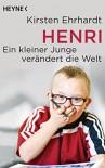 Henri: Ein kleiner Junge verändert die Welt - Kirsten Ehrhardt