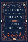 The Dust That Falls from Dreams: A Novel - Louis de Bernières