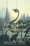 Despite The Falling Snow - Shamim Sarif