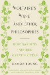 Voltaire's Vine and Other Philosophies: How Gardens Inspired Great Writers - Damon Young