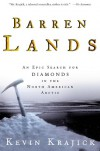 Barren Lands: An Epic Search For Diamonds in the North American Artic - Kevin Krajick