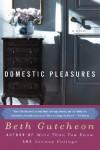 Domestic Pleasures - Beth Gutcheon