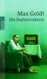 Die Radiotrinkerin: Ausgesuchte schöne Texte - Max Goldt