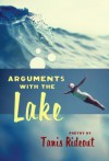 Arguments with the Lake - Tanis Rideout