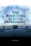 The Boarding School Experiment - Emily  Evans