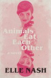 Animals Eat Each Other - Elle Nash