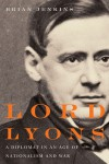 Lord Lyons: A Diplomat in an Age of Nationalism and War - Brian A. Jenkins