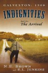 Galveston: 1900: Indignities, Book One: The Arrival - N.E. Brown, S.L. Jenkins