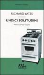 Undici solitudini - Richard Yates, Paolo Cognetti, Maria Lucioni