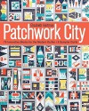 Patchwork City: 75 Innovative Blocks for the Modern Quilter  6 Sampler Quilts - Elizabeth Hartman
