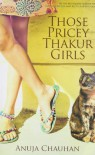 Those Pricey Thakur Girls - Anuja Chauhan