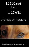 Dogs and Love - Stories of Fidelity - Ferris Robinson