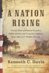 A Nation Rising: Untold Tales of Flawed Founders, Fallen Heroes, and Forgotten Fighters from America's Hidden History - Kenneth C. Davis