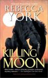 Killing Moon (The Moon Series, Book 1) - Rebecca York