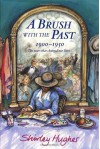 A Brush With the Past: 1900 - 1950 The Years that Changed our Lives - Shirley Hughes