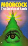 The Stealer Of Souls and Other Stories - Michael Moorcock