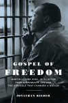 Gospel of Freedom: Martin Luther King, Jr.'s Letter from Birmingham Jail and the Struggle That Changed a Nation - Jonathan Rieder
