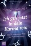 Ich geh jetzt in dein Karma rein - Bianca Wagner