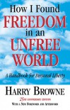 How I Found Freedom in an Unfree World: A Handbook for Personal Liberty - Harry Browne