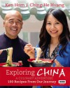 Exploring China: A Culinary Adventure: 100 Recipes from Our Journey - Ken Hom, Ching-He Huang