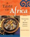A Taste of Africa: Traditional & Modern African Cooking - Dorinda Hafner