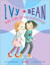 Ivy and Bean Take Care of the Babysitter - Annie Barrows, Sophie Blackall