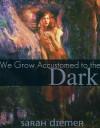 We Grow Accustomed to the Dark - Sarah Diemer