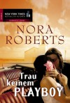 Trau keinem Playboy - Nora Roberts