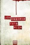 Töte mich: Thriller - Jon Osborne