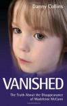 Vanished: The Truth About the Disappearance of Madeleine McCann - Danny Collins