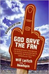 God Save the Fan: How Preening Sportscasters, Athletes Who Speak in the Third Person, and the Occasional Convicted Quarterback Have Taken the Fun Out of Sports (And How We Can Get It Back) - Will Leitch