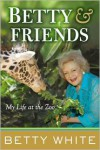 Betty and Friends: My Life at the Zoo - Betty White