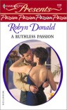 A Ruthless Passion (Passion) (Harlequin Presents, #2330) - Robyn Donald