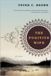The Fugitive Wife: A Novel - Peter C. Brown