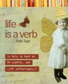 Life Is a Verb: 37 Days to Wake Up, Be Mindful, and Live Intentionally - Patti Digh