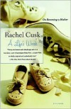 A Life's Work: On Becoming a Mother - Rachel Cusk