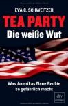 Tea Party: Die weiße Wut - Eva C. Schweitzer